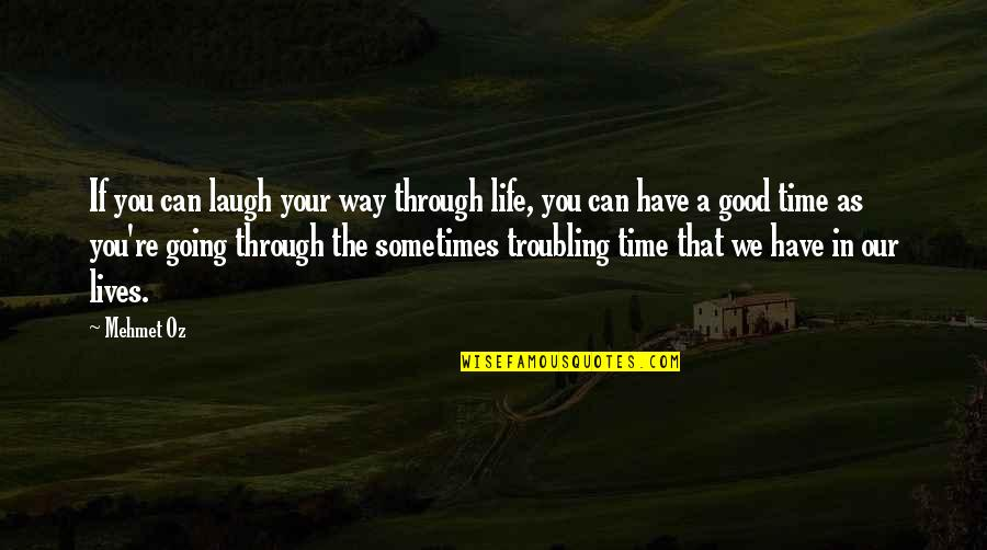 Going Through Life Quotes By Mehmet Oz: If you can laugh your way through life,