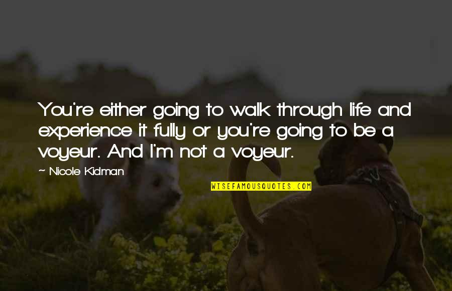 Going Through Life Quotes By Nicole Kidman: You're either going to walk through life and