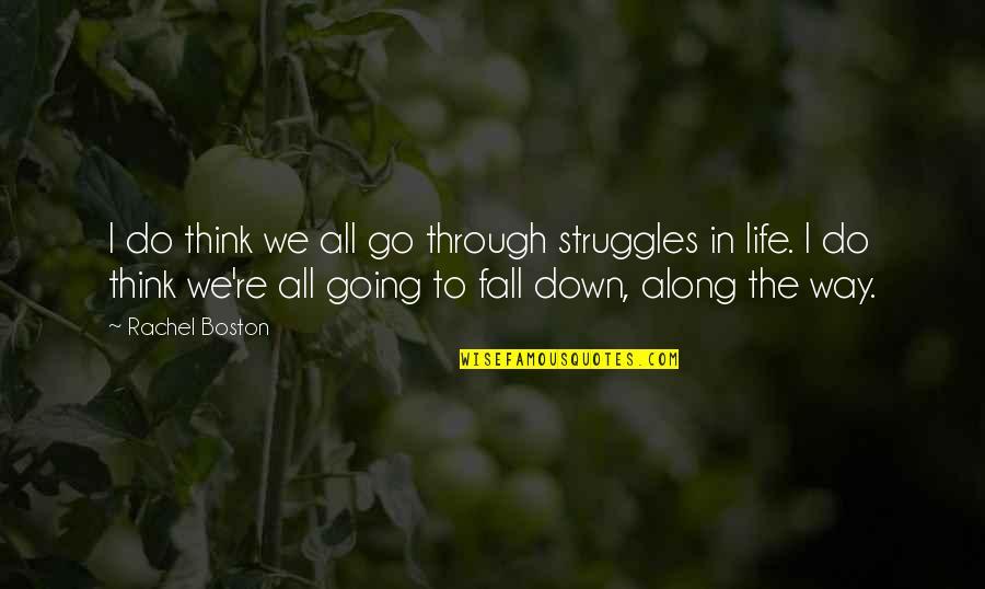 Going Through Life Quotes By Rachel Boston: I do think we all go through struggles