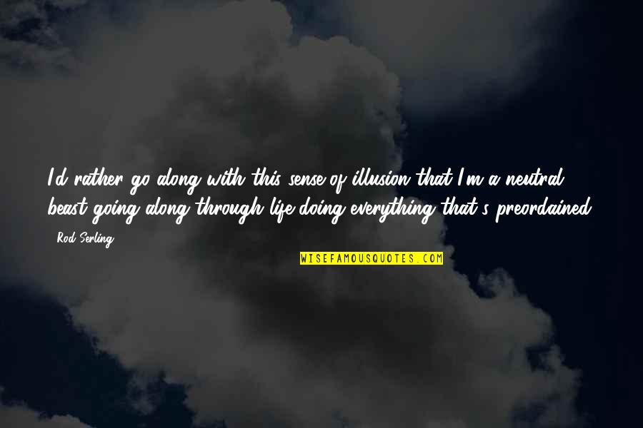 Going Through Life Quotes By Rod Serling: I'd rather go along with this sense of