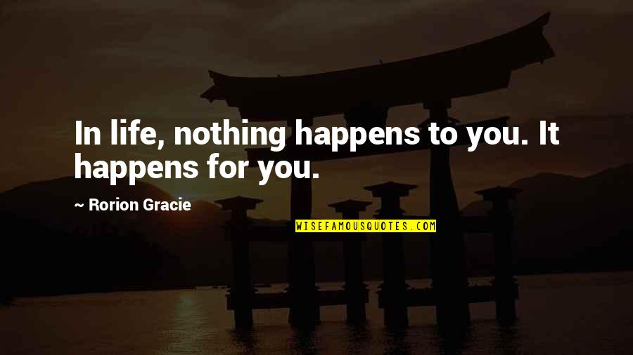 Going Through Life Quotes By Rorion Gracie: In life, nothing happens to you. It happens
