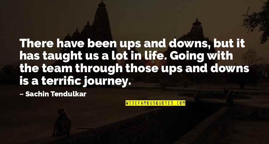 Going Through Life Quotes By Sachin Tendulkar: There have been ups and downs, but it