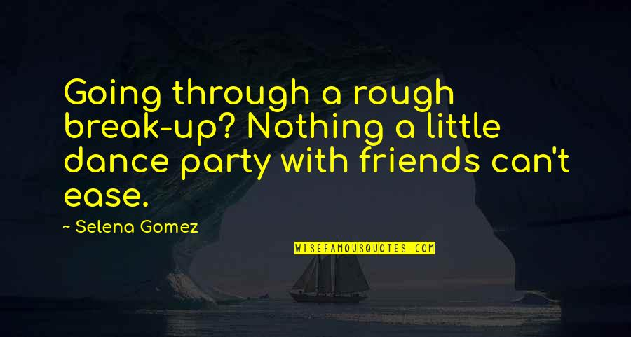 Going Through Life Quotes By Selena Gomez: Going through a rough break-up? Nothing a little