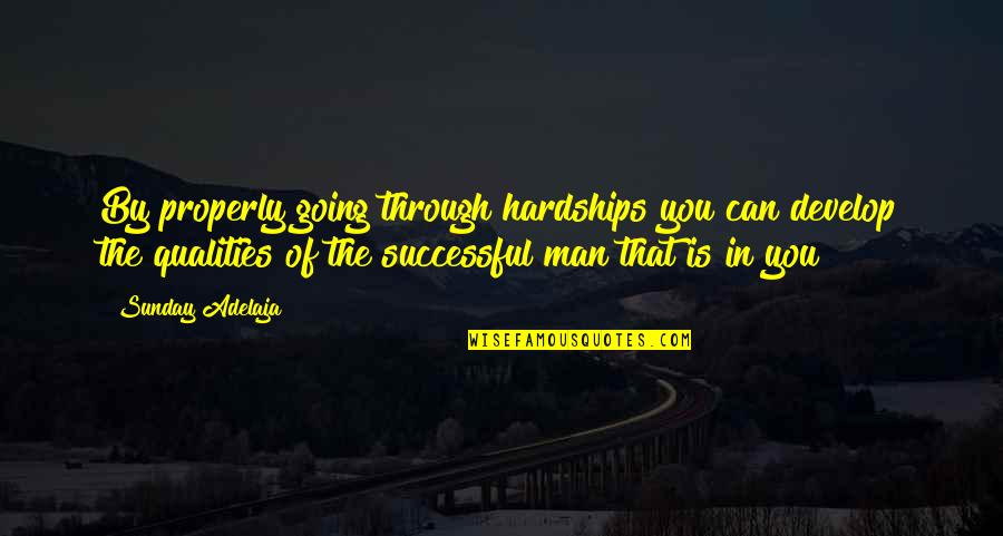 Going Through Life Quotes By Sunday Adelaja: By properly going through hardships you can develop