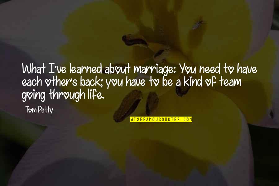 Going Through Life Quotes By Tom Petty: What I've learned about marriage: You need to