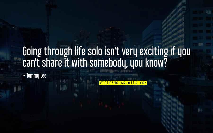 Going Through Life Quotes By Tommy Lee: Going through life solo isn't very exciting if