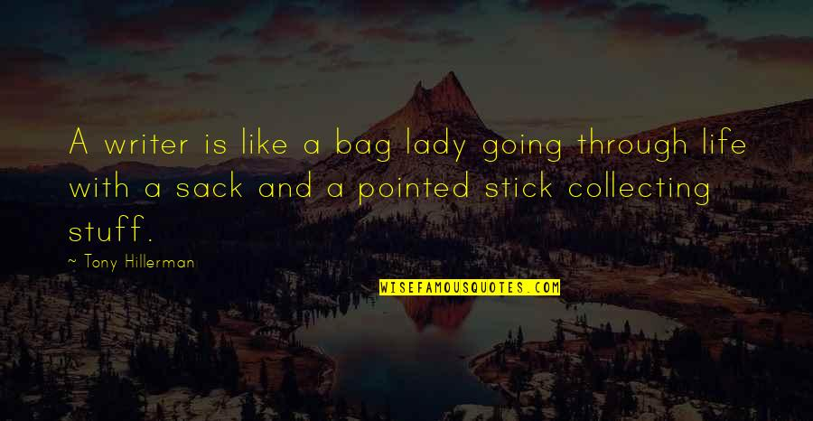 Going Through Life Quotes By Tony Hillerman: A writer is like a bag lady going