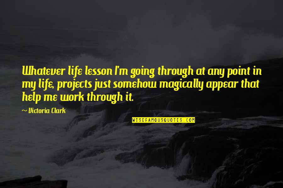 Going Through Life Quotes By Victoria Clark: Whatever life lesson I'm going through at any