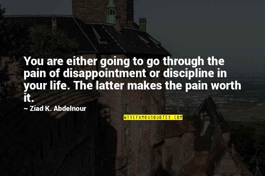 Going Through Life Quotes By Ziad K. Abdelnour: You are either going to go through the