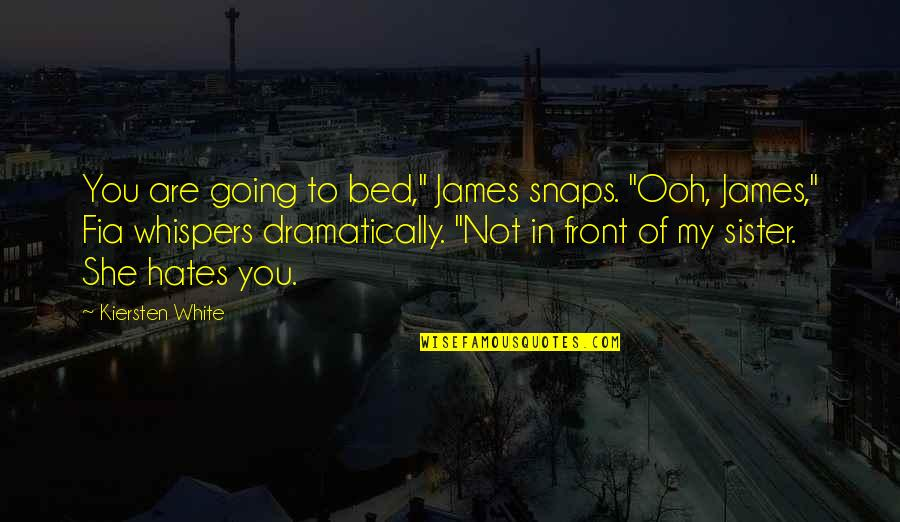 "Going To Bed Love Quotes By Kiersten White: You are going to bed,"" James snaps. ""Ooh,"