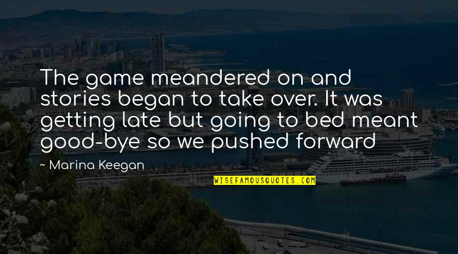 Going To Bed Love Quotes By Marina Keegan: The game meandered on and stories began to