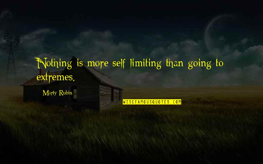 Going To Extremes Quotes By Marty Rubin: Nothing is more self-limiting than going to extremes.