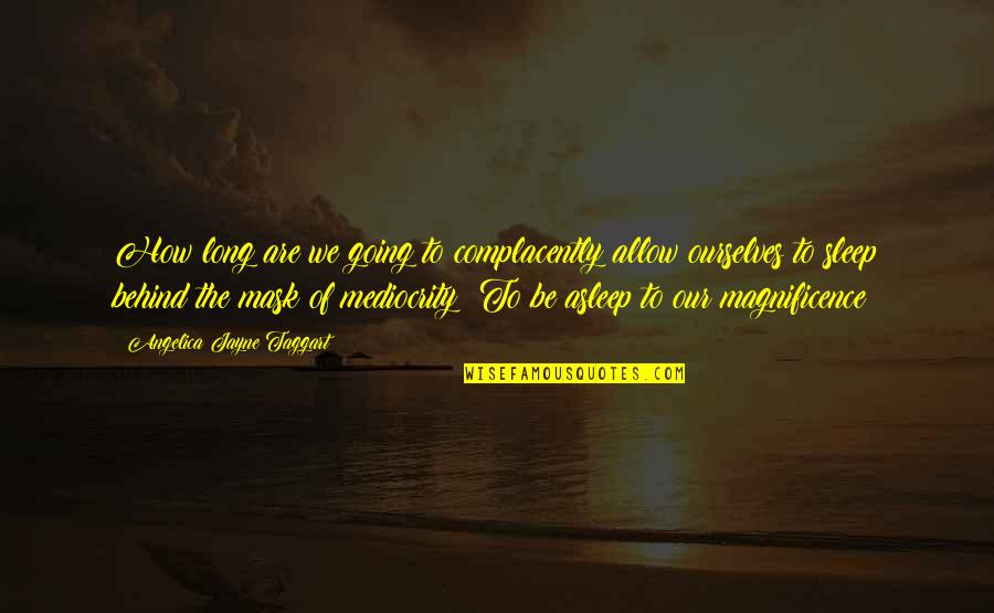 Going To Sleep Quotes By Angelica Jayne Taggart: How long are we going to complacently allow