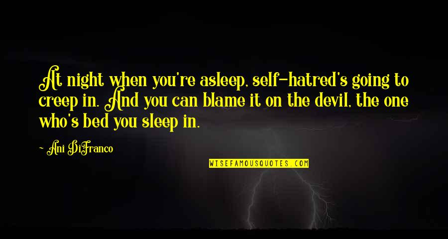Going To Sleep Quotes By Ani DiFranco: At night when you're asleep, self-hatred's going to
