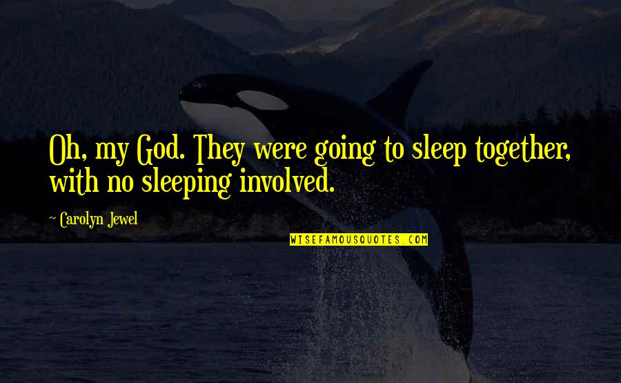 Going To Sleep Quotes By Carolyn Jewel: Oh, my God. They were going to sleep
