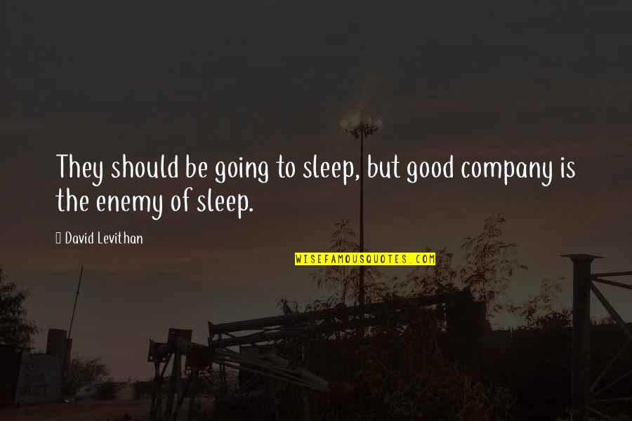 Going To Sleep Quotes By David Levithan: They should be going to sleep, but good