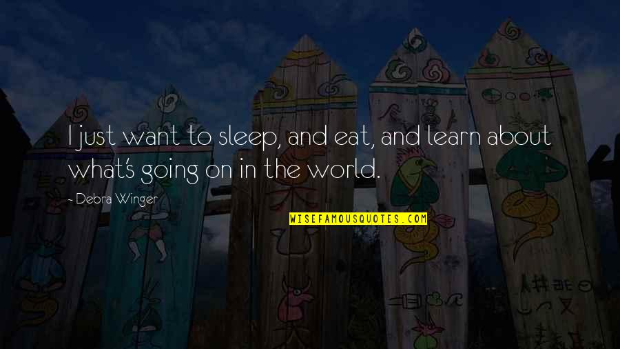 Going To Sleep Quotes By Debra Winger: I just want to sleep, and eat, and
