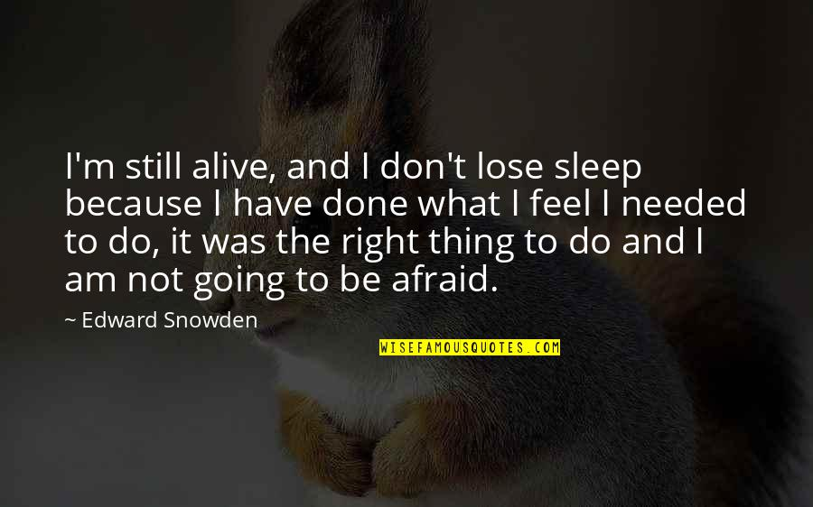 Going To Sleep Quotes By Edward Snowden: I'm still alive, and I don't lose sleep