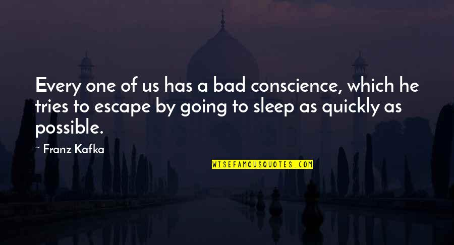 Going To Sleep Quotes By Franz Kafka: Every one of us has a bad conscience,