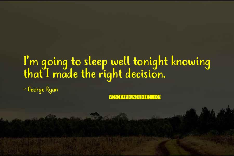 Going To Sleep Quotes By George Ryan: I'm going to sleep well tonight knowing that