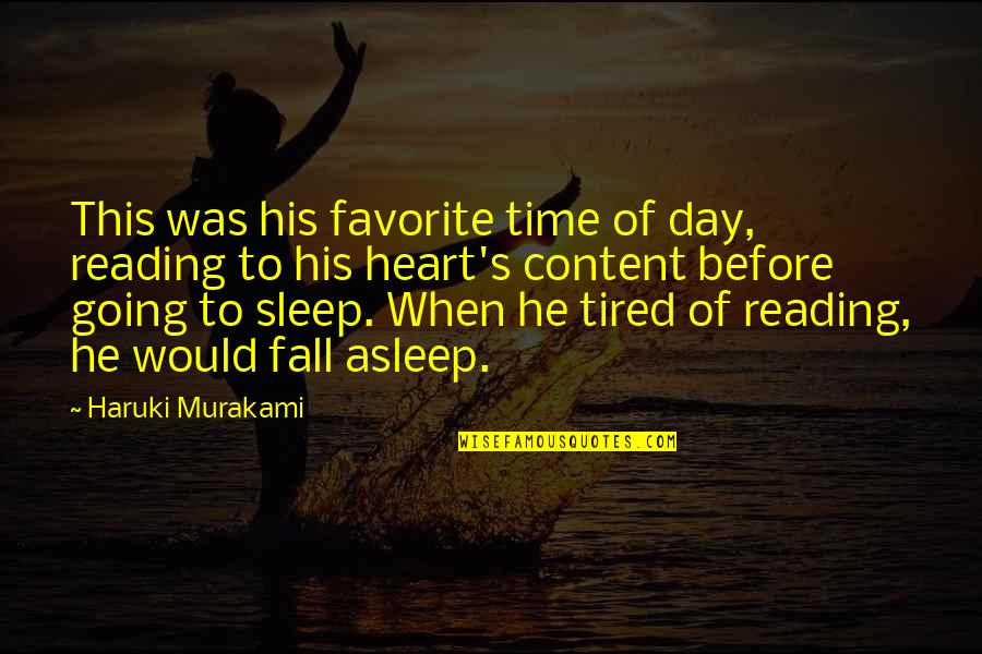 Going To Sleep Quotes By Haruki Murakami: This was his favorite time of day, reading