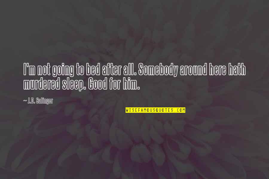 Going To Sleep Quotes By J.D. Salinger: I'm not going to bed after all. Somebody