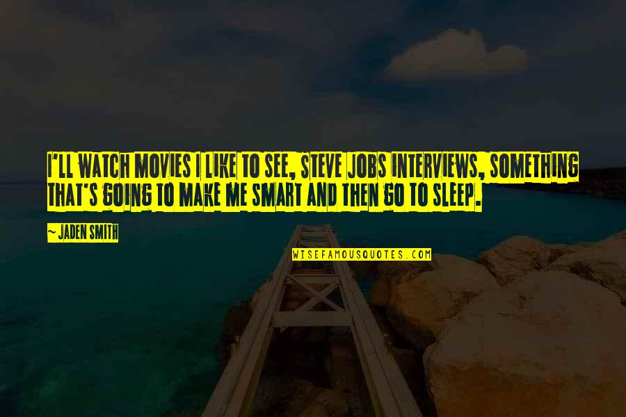 Going To Sleep Quotes By Jaden Smith: I'll watch movies I like to see, Steve