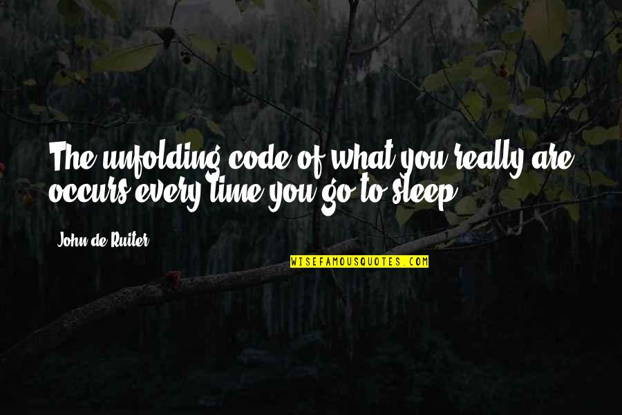 Going To Sleep Quotes By John De Ruiter: The unfolding code of what you really are