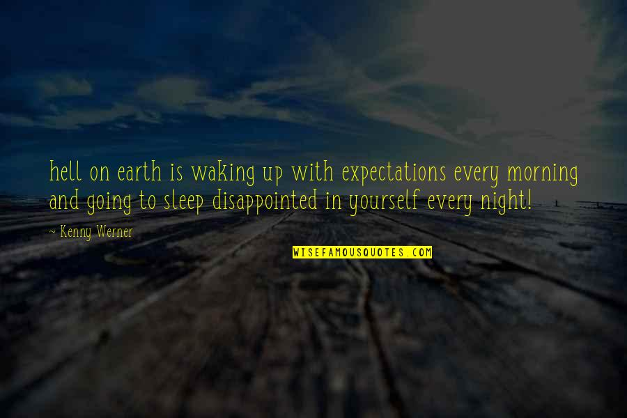 Going To Sleep Quotes By Kenny Werner: hell on earth is waking up with expectations