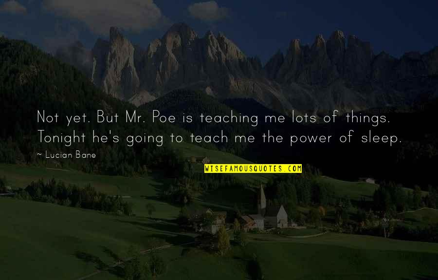 Going To Sleep Quotes By Lucian Bane: Not yet. But Mr. Poe is teaching me