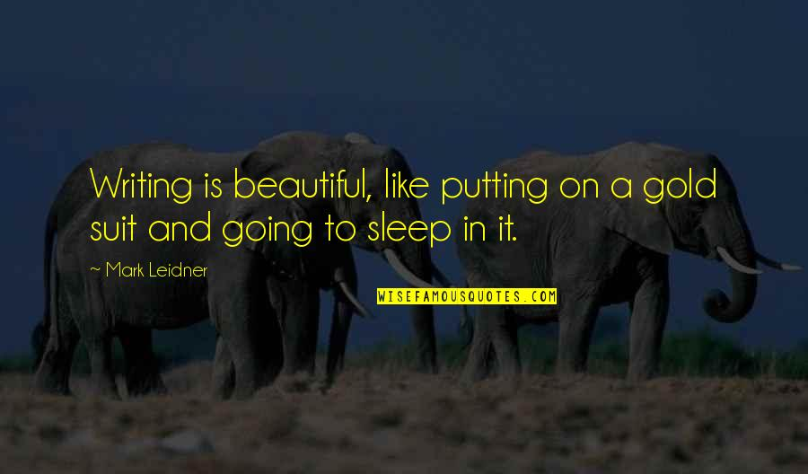 Going To Sleep Quotes By Mark Leidner: Writing is beautiful, like putting on a gold