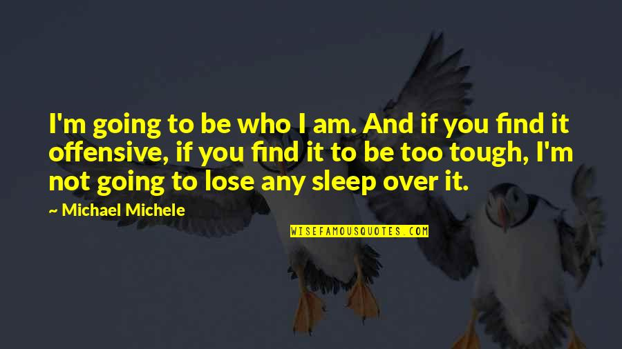 Going To Sleep Quotes By Michael Michele: I'm going to be who I am. And