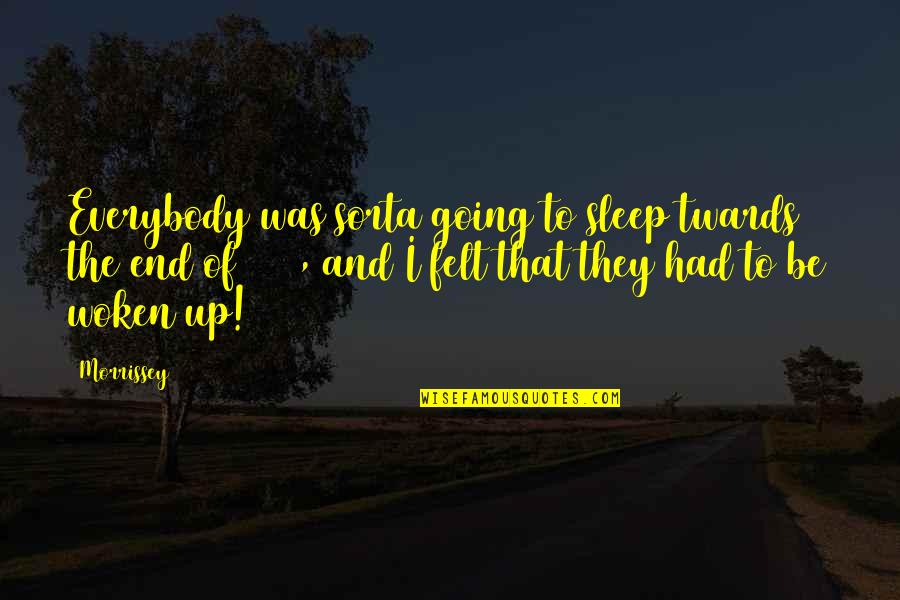 Going To Sleep Quotes By Morrissey: Everybody was sorta going to sleep twards the
