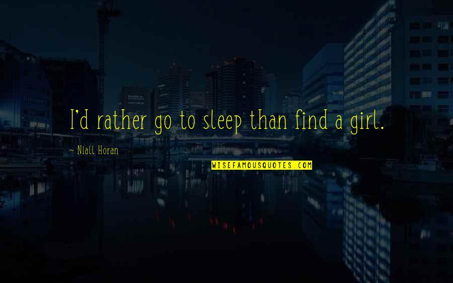 Going To Sleep Quotes By Niall Horan: I'd rather go to sleep than find a