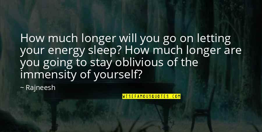 Going To Sleep Quotes By Rajneesh: How much longer will you go on letting