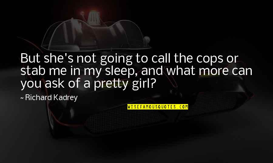 Going To Sleep Quotes By Richard Kadrey: But she's not going to call the cops