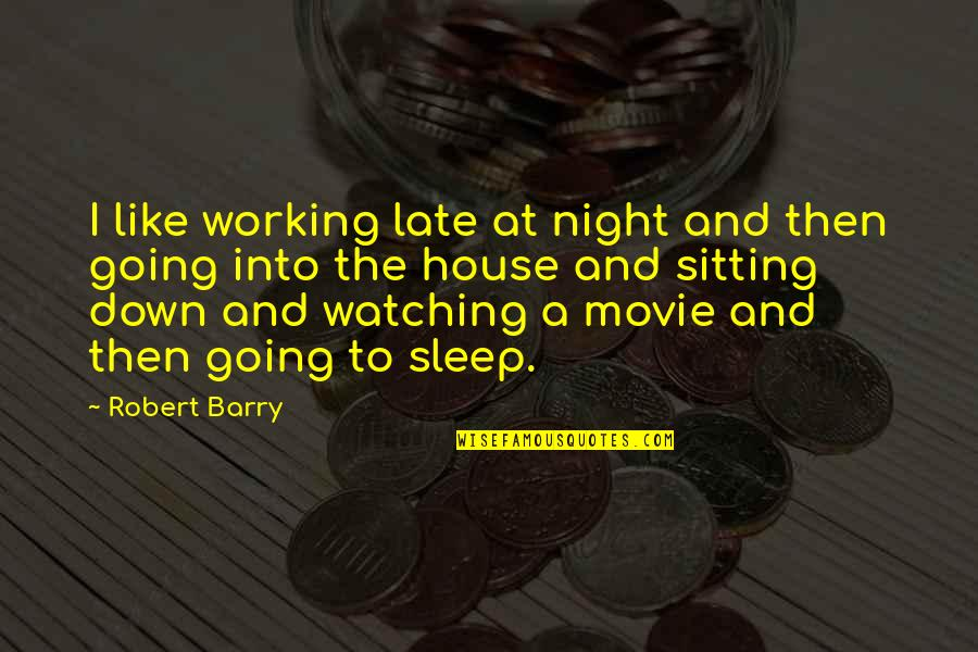 Going To Sleep Quotes By Robert Barry: I like working late at night and then