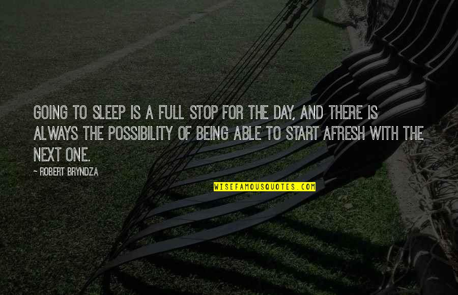 Going To Sleep Quotes By Robert Bryndza: Going to sleep is a full stop for