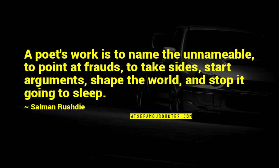 Going To Sleep Quotes By Salman Rushdie: A poet's work is to name the unnameable,
