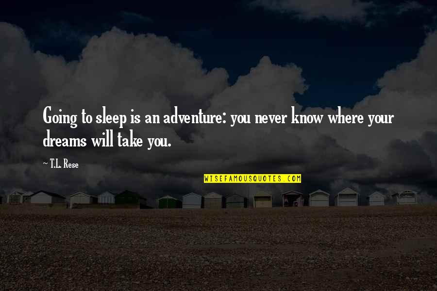 Going To Sleep Quotes By T.L. Rese: Going to sleep is an adventure: you never