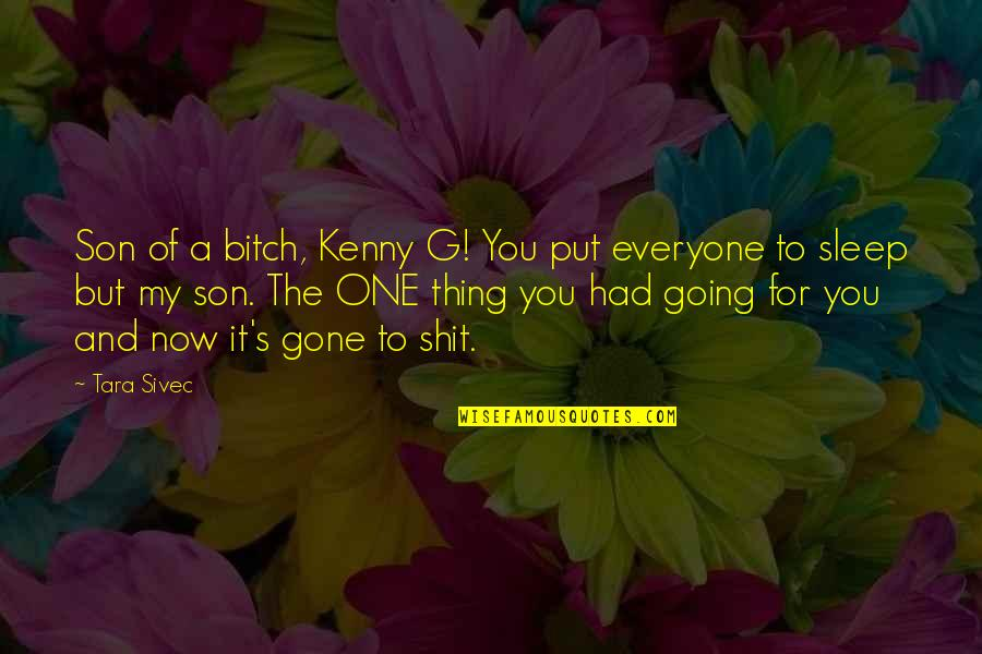 Going To Sleep Quotes By Tara Sivec: Son of a bitch, Kenny G! You put