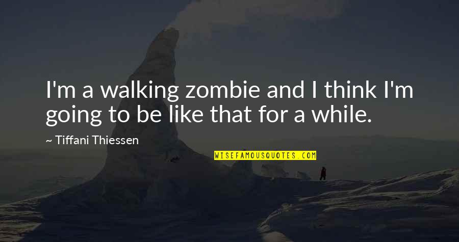 Going To Sleep Quotes By Tiffani Thiessen: I'm a walking zombie and I think I'm