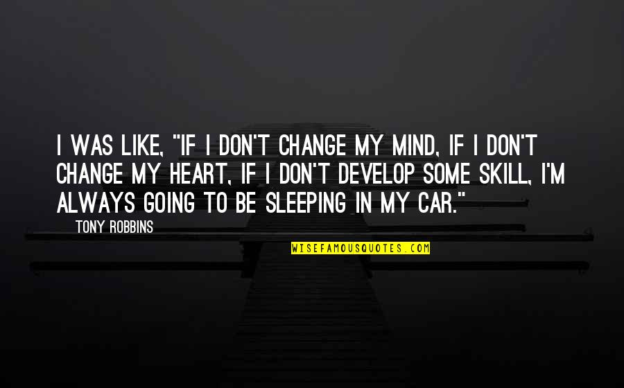 "Going To Sleep Quotes By Tony Robbins: I was like, ""If I don't change my"