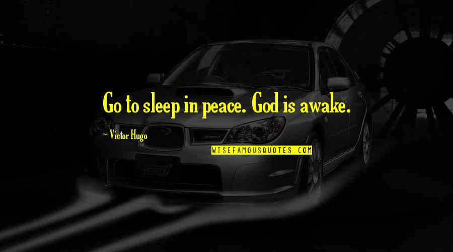 Going To Sleep Quotes By Victor Hugo: Go to sleep in peace. God is awake.