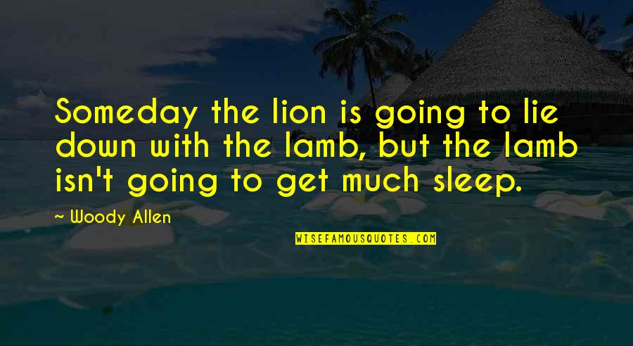 Going To Sleep Quotes By Woody Allen: Someday the lion is going to lie down