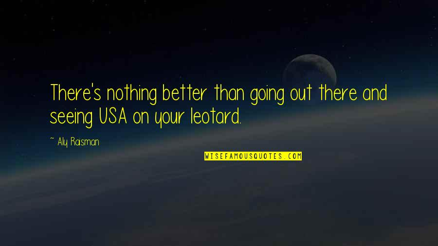 Going To Usa Quotes By Aly Raisman: There's nothing better than going out there and