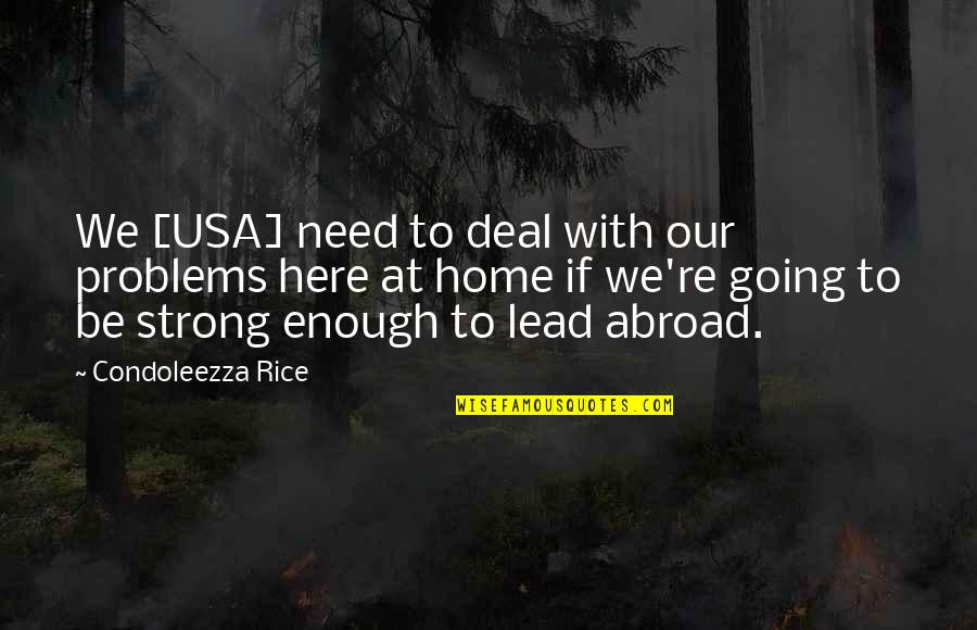 Going To Usa Quotes By Condoleezza Rice: We [USA] need to deal with our problems