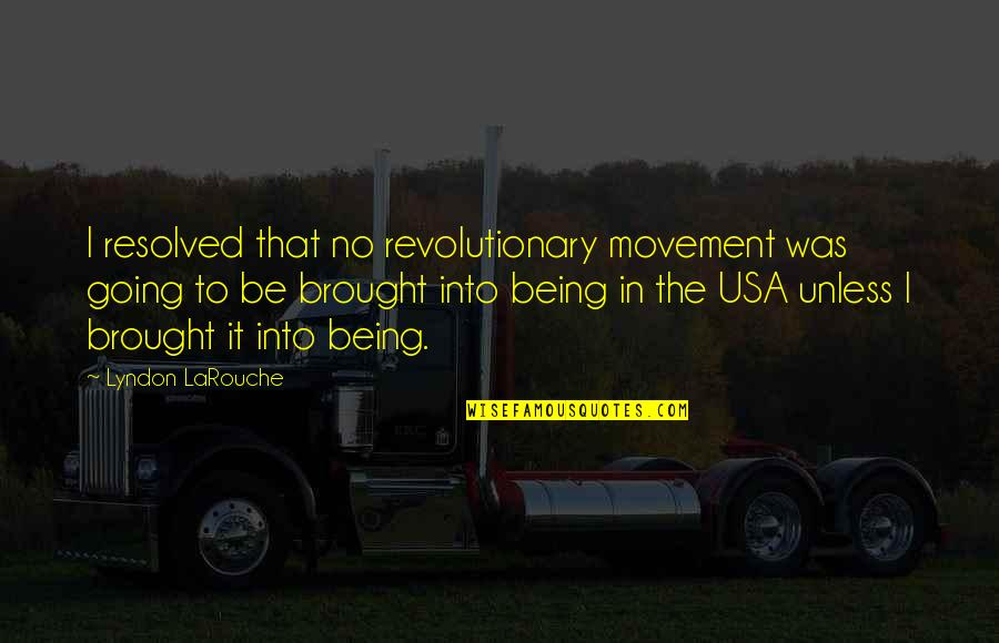 Going To Usa Quotes By Lyndon LaRouche: I resolved that no revolutionary movement was going