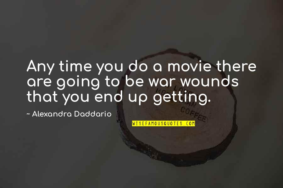 Going To War Movie Quotes By Alexandra Daddario: Any time you do a movie there are