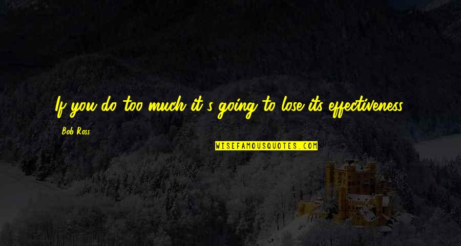 Going's Quotes By Bob Ross: If you do too much it's going to